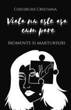 Viața nu este așa cum pare.  Momente și mărturisiri. de CristianaPinka