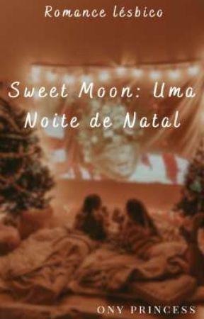 Sweet Moon: Uma Noite de Natal  by OnyPrincess