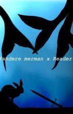 Yandere merman x reader  by lycankittenabc