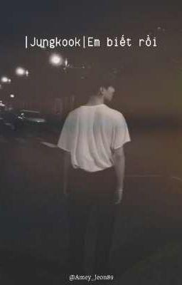 Đọc truyện |Jungkook| Em biết rồi