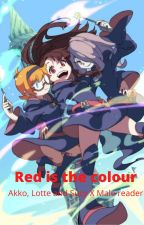 Red is the colour (LWA Girls X Male Reader) by AlanBall22