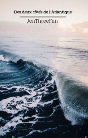 Des deux côtés de l'Atlantique  by JenThreeFan