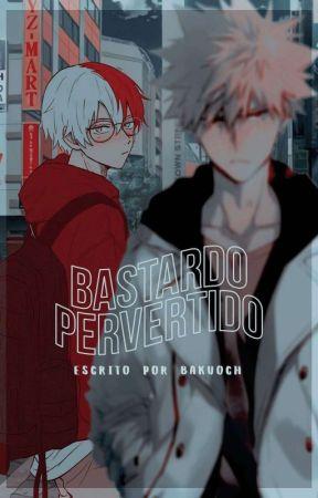 Bastardo Pervertido | TodoBaku by Bakuoch