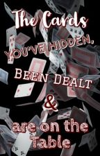 The Cards You've Hidden, Been Dealt & are on the Table by Booksandmusicgirl27