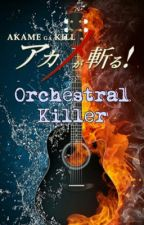 Orchestral Killer (Akame Ga Kill x Male reader) by Winter_Wanderer