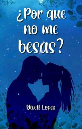 ¿Porque No Me Besas? by VanessaLopez383
