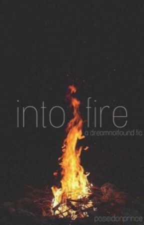 into fire (dreamnotfound) (complete) by poseidonprince