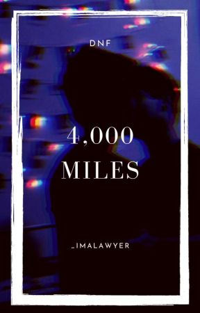 4,000 Miles ~ Dnf by _imalawyer