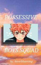 Possessive Boys Squad (Haikyuu FF) by 4everblueming