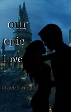 Our epic love. Draco Malfoy X reader(tvdu x hp) by ilikecheese_lol