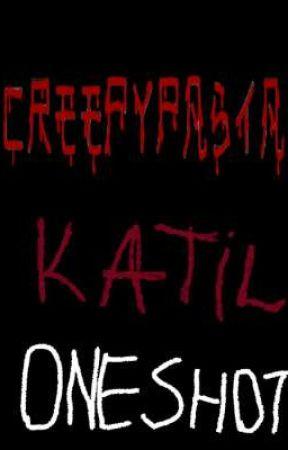 CreepyPasta OneShot (Katil) by The_Gumballl