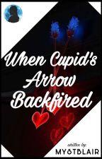 When Cupid's Arrow Backfired by Mystblair