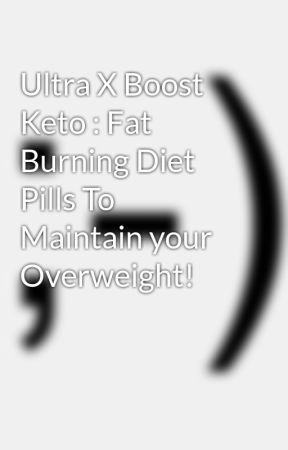 Ultra X Boost Keto : Fat Burning Diet Pills To Maintain your Overweight! by guptasarita
