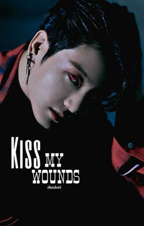 KISS MY WOUNDS | tk | by rhodori
