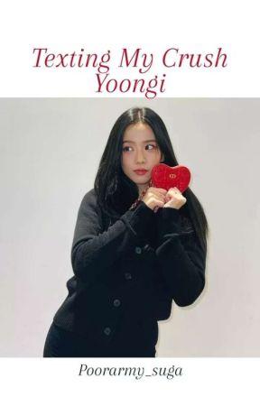 Texting My Crush Yoongi  by Poorarmy_suga