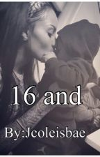 16 and... by Jcoleisbae