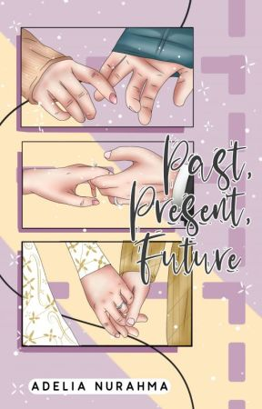 Past, Present, Future. by AdeliaaNR