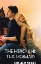 The Hero and The Mermaid (Tony Stark x Reader) by MelineStark