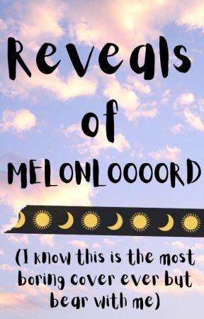 Reveals! by I_AM_MELONLOOOORD