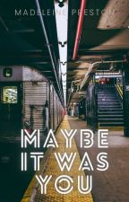 Maybe It Was You by mads_coffee