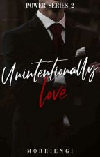 POWER SERIES 2: Unintentionally Love (ON GOING)  by Morriengi