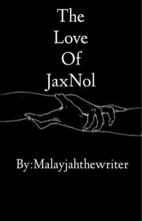 The Love of JaxNol (MxM) by malayjahthewriter