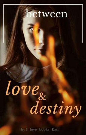 Between love and destiny by I_love_books_Kati