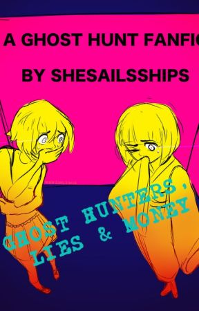 Ghost Hunters, Lies, & Money (Ghost Hunt Fanfiction) by SheSailsShips