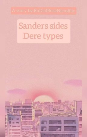 Sanders sides, Dere types by RoDadRoseNictofilic