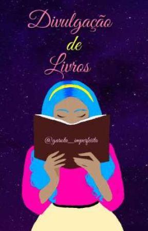 Divulgação de livros (ABERTO COM VAGAS LIMITADAS) by Garota_Imperfeiita