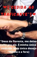 """💖🔫""""Cedida ao traficante""""🔫💖, de DamylleSi144"""
