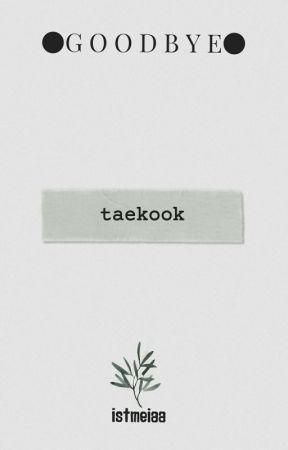 GOODBYE [TAEKOOK ONESHOOT] by itsmeiaa