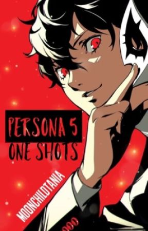 Persona 5 One Shots by moonchildtania