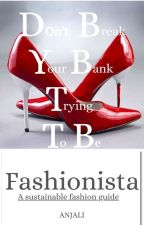 Don't Break Your Bank: Trying To Be Fashionista  by scrabblepost