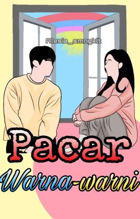Pacar Warna-Warni [END] by alesia_smngklt