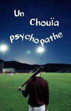 Un Chouïa Psychopathe  par Funn-y