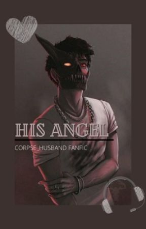 His Angel : Corpse Husband Fanfic by corpsexsidechick