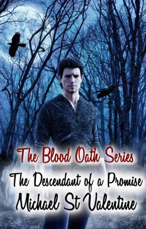 The Blood Oath Part 1: The Descendant of a Promise by MichaelStValentine