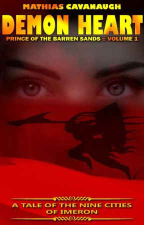 Demon Heart | Prince of the Barren Sands Volume 1 by MathiasCavanaugh