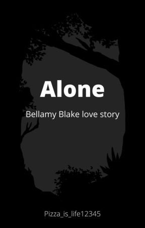 Alone -Bellamy Blake love story by pizza_is_life12345