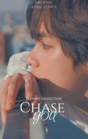 [OG] Chase You   TAENNIE • Malay ff • by LilLolLil_PotatoU