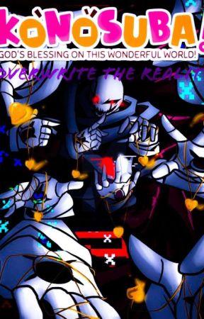Overwrite The Reality (Konosuba X Male!Reader) by User_Bronze