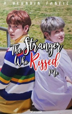 The Stranger Who Kissed Me | Yeonbin by chanoobin