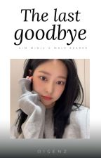 The Last Goodbye (Kim Minju IZ*ONE X male Reader) by 01genz