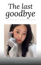The Last Goodbye (Kim Minju IZ*ONE X M Reader) by 01genz