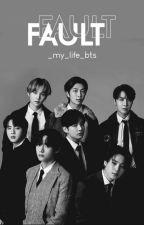 Fault | BTS X Reader | by _My_life_BTS