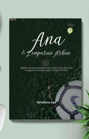 Ana & Lemparan Arhan || Sudah Terbit by oktafianaapr