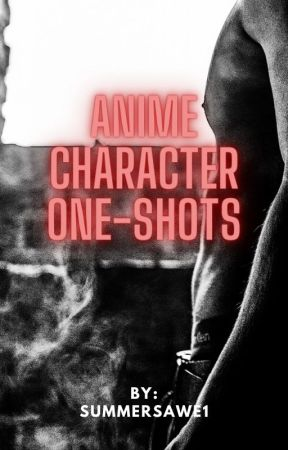 Anime Character One-shots (x reader) by summersawe1