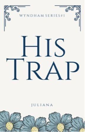 His Trap   Wyndham Series #1 by julianawrites_