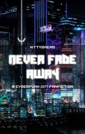 Never Fade Away (Cyberpunk 2077 Fanfiction) by Kittybread